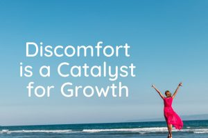 Discomfort is a Catalyst for Growth