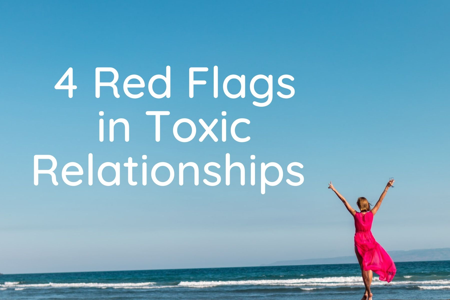 4 Red Flags in Toxic Relationships