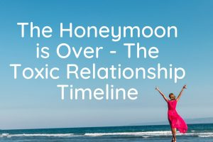 The Honeymoon is Over - The Toxic Relationship Timeline